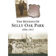 The Heydays Of Selly Oak Park - Ken Pugh