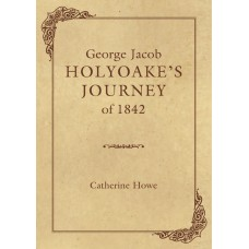 George Jacob Holyoake's Journey of 1842 - Catherine Howe