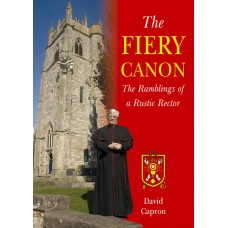 The Fiery Canon: The Ramblings of a Rustic Rector - David Capron