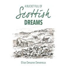 A Bucket Full of Scottish Dreams - Elise Devane Devereux