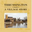Thrussington - A Village Story - Ed. Jennifer Sandys